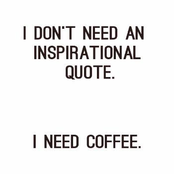 I Don't Need An Inspirational Quote. I Need Coffee. Printable Quote, Motivational Poster, Inspirati