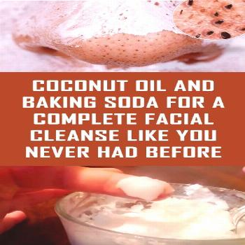 Make a thorough facial cleansing with coconut oil and baking soda Make a thorough facial cleansing